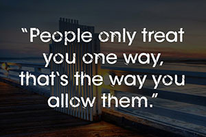 People-only-treat-you-one-way-thats-the-way-you-allow-them-300x200